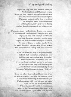 """If"" Rudyard Kipling ... powerful poem, again thanks to Heidi Marshall for reminding me of this today (just wish we could tweak it to be gender neutral, not that I am such a hard-line feminist, but I love it for my daughter too! I know, I know, too literal....can't help my nature : )"
