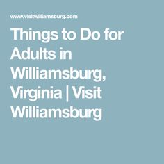 If you haven't been to Williamsburg since you were a kid and don't know all of the adult-friendly things to do in this part of Virginia, read on. Williamsburg Virginia, Colonial Williamsburg, Bachelorette Weekend, Spring Break, Summer, Fine Dining, East Coast, American History, Places To Go