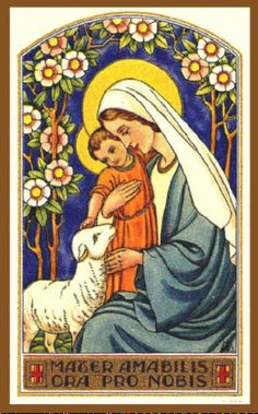 """""""Mother most amiable, pray for us."""""""