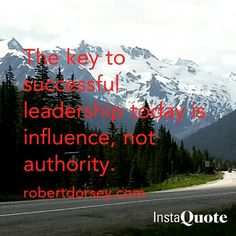 The key to successful leadership today is influence, not authority. #leadership #success #influence