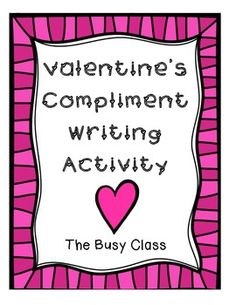 Valentine's Day Compliment Writing Activity - Includes 6 varieties of compliment cards. In my classroom starting on February 1st, we begin writing compliments and sweet notes to a few classmates. I keep all the notes until Valentine's Day and then distribute them into every student's Valentine Bag. Gets students thinking nice thoughts about their classmates, and ensures that everyone has something to hand out on Feb. 14th.