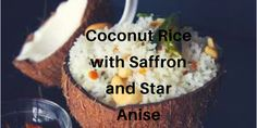 Coconut Rice with Saffron and Star Anise - The Hungry Mountaineer