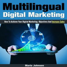 Multilingual Digital Marketing How To Achieve Your Digital Marketing Objectives And Increase Sales.