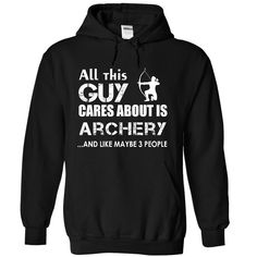 All this guy cares about is archery T Shirt, Hoodie, Sweatshirt