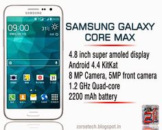Samsung Galaxy core max with 4.8 inch super amoled HD screen, 1GB RAM, Android 4.4 KitKat OS etc...