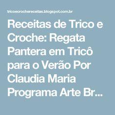 Receitas de Trico e Croche: Regata Pantera em Tricô para o Verão Por Claudia Maria Programa Arte Brasil