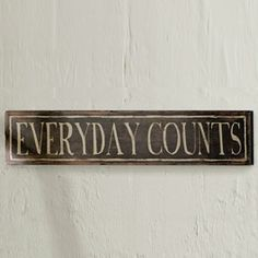 """Sign of the Times,""""Everyday Counts""""       A sweet reminder on a distressed wooden sign. 30""""l x 61⁄4""""w x 3⁄4""""h"""