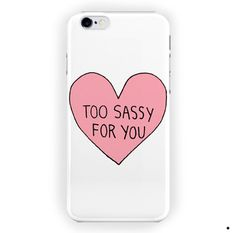 Too Sassy For You Love Beautiful For iPhone 6 / 6 Plus Case