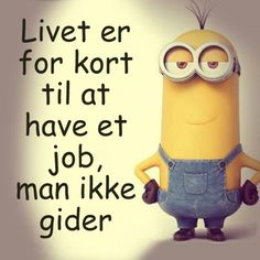 Livet er for kort. Minion Jokes, Be True To Yourself, Never Give Up, Alter, Life Quotes, Positivity, Lol, Sayings, Memes