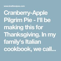 """Cranberry-Apple Pilgrim Pie - I'll be making this for Thanksgiving. In my family's Italian cookbook, we call this """"Crostata"""". YUMMMMY!"""