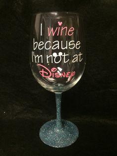 I wine because I'm not at Disney wine glass by GirlMeetsGinger