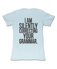 Hahaha!! So me! Baby Blue 'Silently Correcting Your Grammar' Tee - Women by american classics originals #zulilyfinds