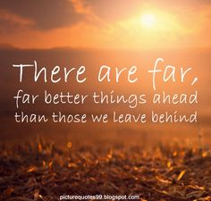 Picture Quotes: There are far, far better things ahead