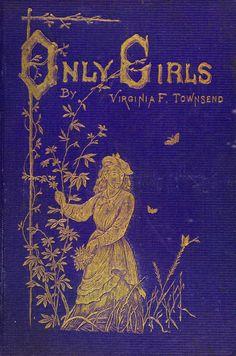 Only Girls by Virginia Townsend, Boston: Lee & Shepard, 1872