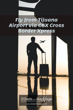 Fly from Tijuana Airport via CBX Cross Border Xpress - 2 Dads with Baggage Travel With Kids, Family Travel, Grand Velas Riviera Maya, Fairmont Hotel, Raising Teenagers, Family Vacation Destinations, Baggage, Travel Tips, Dads