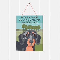 Dachshund sign £6.50 at www.twowoofs.co.uk