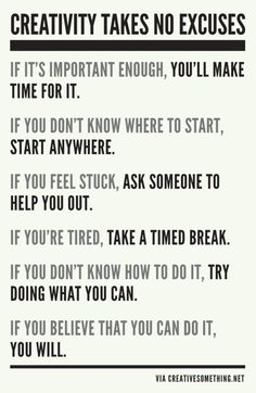 ilovereadingandwriting:    Creativity Takes No Excuses (via Writing)      This is for the wall.