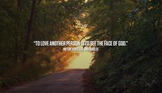 To love another person is to see the face of God. Victor Hugo | Quotes of the day