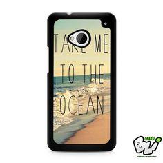 Take Me To The Ocean HTC G21,HTC ONE X,HTC ONE S,HTC M7,M8,M8 Mini,M9,M9 Plus,HTC Desire Case