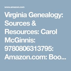 Virginia Genealogy: Sources & Resources: Carol McGinnis: 9780806313795: Amazon.com: Books