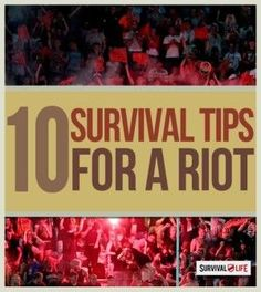 Survival Skills -10 Tips To Help You Escape A Riot | Surviving A Mob by Survival Life http://survivallife.com/2014/08/26/10-tips-to-escape-a-riot/