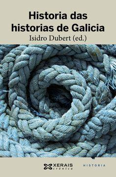 Historia das historias de Galicia / Isidro Dubert (ed.) Edición1ª ed. PublicaciónVigo : Xerais, 2016