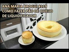 ▶ Ana Maria Brogui #119 - Como fazer Pão de Queijo de Liquidificador - YouTube