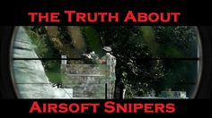 The truth about airsoft sniper videos are up search YouTube twitch airsoft!