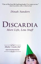 Discardia: More Life, Less Stuff, a book by Dinah Sanders Good Books, Books To Read, My Books, Hacking Books, Best Blogs, Useful Life Hacks, Famous Quotes, Book Quotes, Self Help