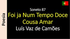 Sonetos - Poemas de Amor - Luís Vaz de Camões: 87 - Foi ja Num Tempo Doce Cousa Amar