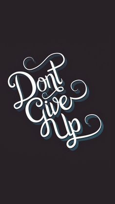 Tap image for more inspiring quotes iPhone wallpapers! Don't Give Up - @mobile9 | #typography #wallpapers #iphone