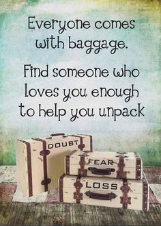 everyone comes with baggage. find someone who loves you enough to help you unpack +++For more quotes + advice on #relationship and #love, visit http://www.thatdiary.com/