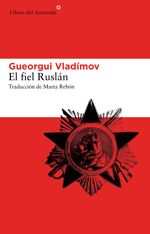El fiel Ruslán, Gueorgui Vladimov #libros