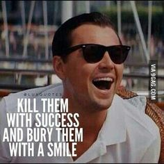 Wolf of Wall Street quote kill them with success
