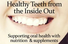 Healthy Teeth From the Inside Out