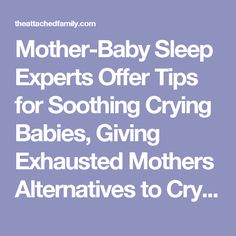 Mother-Baby Sleep Experts Offer Tips for Soothing Crying Babies, Giving Exhausted Mothers Alternatives to Crying It Out | The Attached Family