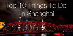 Ever wanted to know what the top 10 things to do in Shanghai are?  The perfect companion for a first-time traveller to this beautiful city in China.
