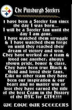 I was born and raised a true black and gold STEELERS fan! Pittsburgh Steelers Pictures, Steelers Pics, Steelers Gear, Here We Go Steelers, Pittsburgh Steelers Football, Pittsburgh Sports, Best Football Team, Steelers Stuff, Football Season