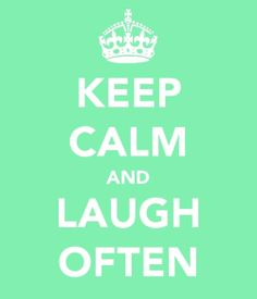 keep calm and laugh often