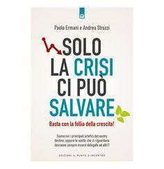 Solo la crisi ci puo salvare   Libro   Basta con la follia della crescita!Siamo noi i principali artefici del nostro destino,