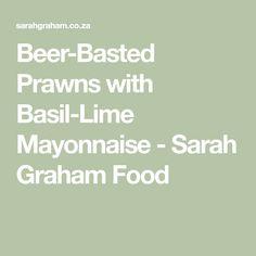 Beer-Basted Prawns with Basil-Lime Mayonnaise - Sarah Graham Food