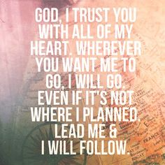 <3  God, I trust in you with all of my heart. <3