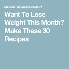 Want To Lose Weight This Month? Make These 30 Recipes
