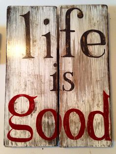 "Life is Good"" Custom barnwood rustic sign by ThisBigOldDeskSigns on Etsy https://www.etsy.com/listing/181835711/life-is-good-custom-barnwood-rustic-sign"