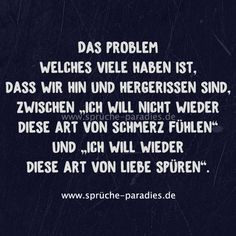 Das Problem, welches viele haben ist, dass wir hin und hergerissen sind, zwische… The problem many have is that we're torn between & # I do not want to feel that kind of pain again & # and & # I want to feel that kind of love again & # 39 ; Tumblr Quotes, Sad Quotes, Love Quotes, German Quotes, Sad Life, True Facts, True Words, Good Advice, Favorite Quotes