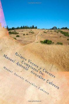 Relatos Versos y Cuentos Completos  De Manuel Antonio  González Cabrera (Spanish Edition) by Manuel Antonio González Cabrera, http://www.amazon.com/dp/1470059991/ref=cm_sw_r_pi_dp_2qEnqb1W5NJ1P