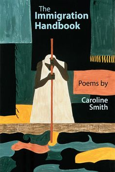 The Immigration Handbook by Caroline Smith, a heartbreaking and vital new collection of poetry inspired by stories heard by the author every day as an Immigration Caseworker