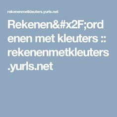 Rekenen/ordenen met kleuters :: rekenenmetkleuters.yurls.net