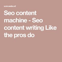Seo content machine - Seo content writing Like the pros do