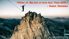 """""""Speak up. Believe in your self. Take RISK."""" -Sheryl Sandberg"""
